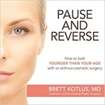 Pause and Reverse: How to look younger than your age with or without cosmetic surgery by B. Kotlus